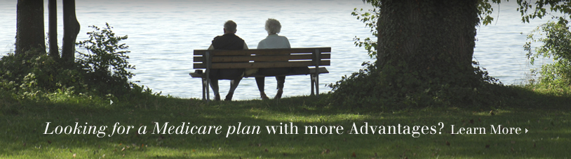 Looking for a Medicare plan with more Advantages? Learn More.